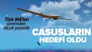 Casusluk çetesinden İHA alçaklığı! Türkiyenin milli değerlerini para karşılığı pazarladılar.